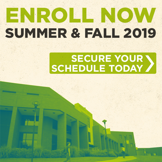 View of the Student Center. Text on image reads - Enroll Now, Summer and Fall 2019; secure your schedule today